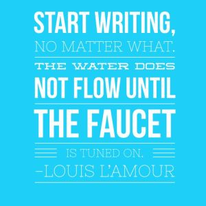 Start Writing , No Matter What - quote by Louis L'Amour for 30 Day Journal Project