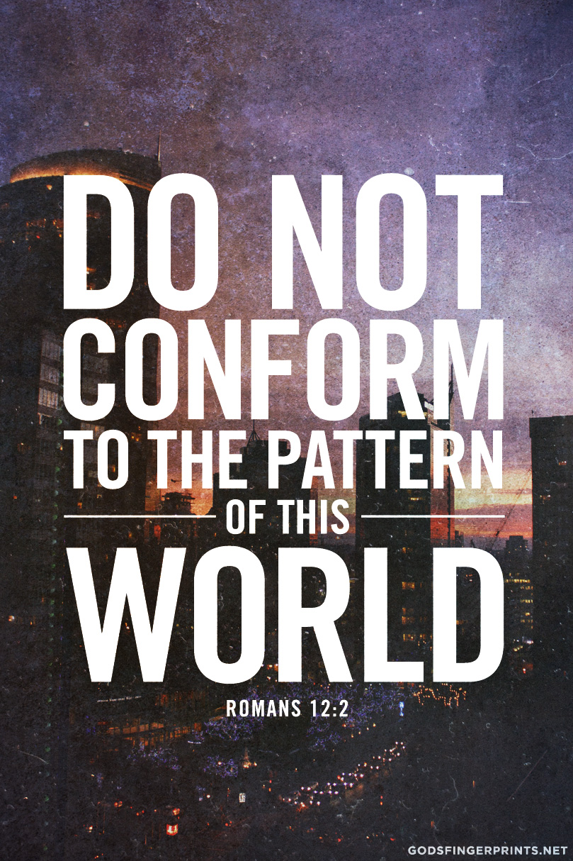 Do Not Conform To The Pattern Of This World Cool Decoration